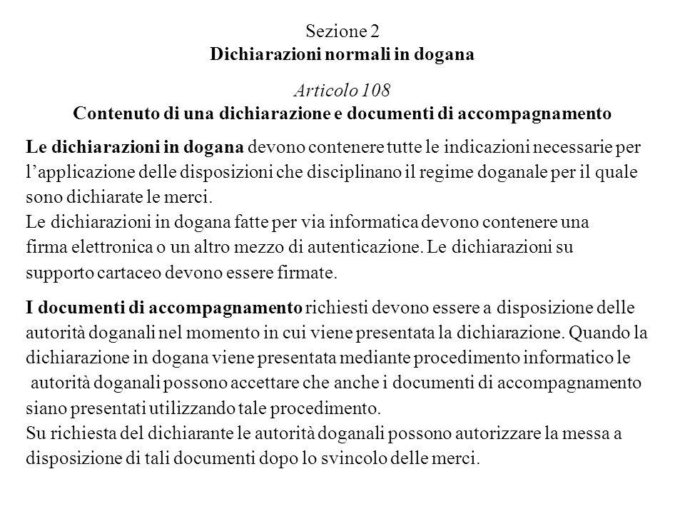 Sezione 2 Dichiarazioni normali in dogana Articolo 108 Contenuto di una dichiarazione e documenti di accompagnamento