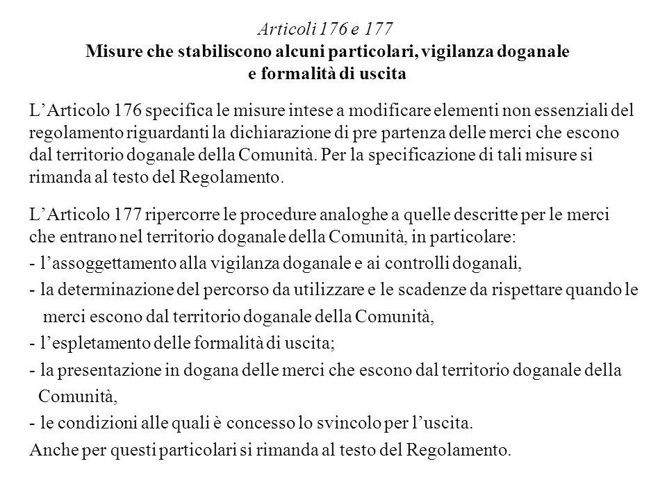Articoli 176 e 177 Misure che stabiliscono alcuni particolari, vigilanza doganale e formalità di uscita