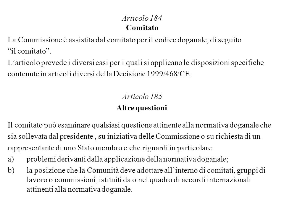 Articolo 184 ComitatoLa Commissione è assistita dal comitato per il codice doganale, di seguito. il comitato .