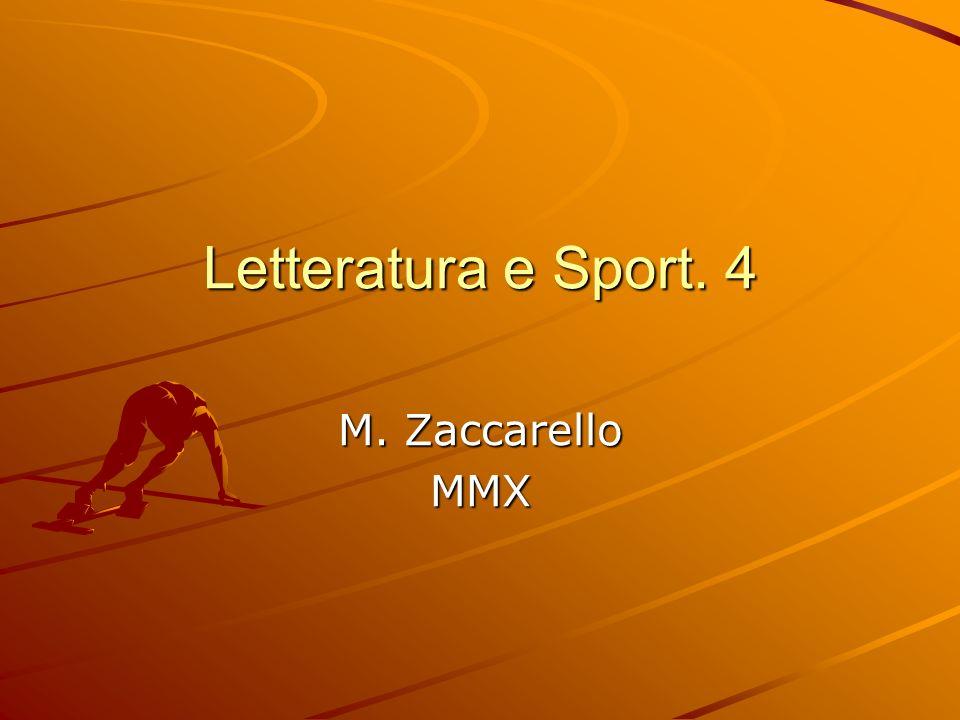 Letteratura e Sport. 4 M. Zaccarello MMX