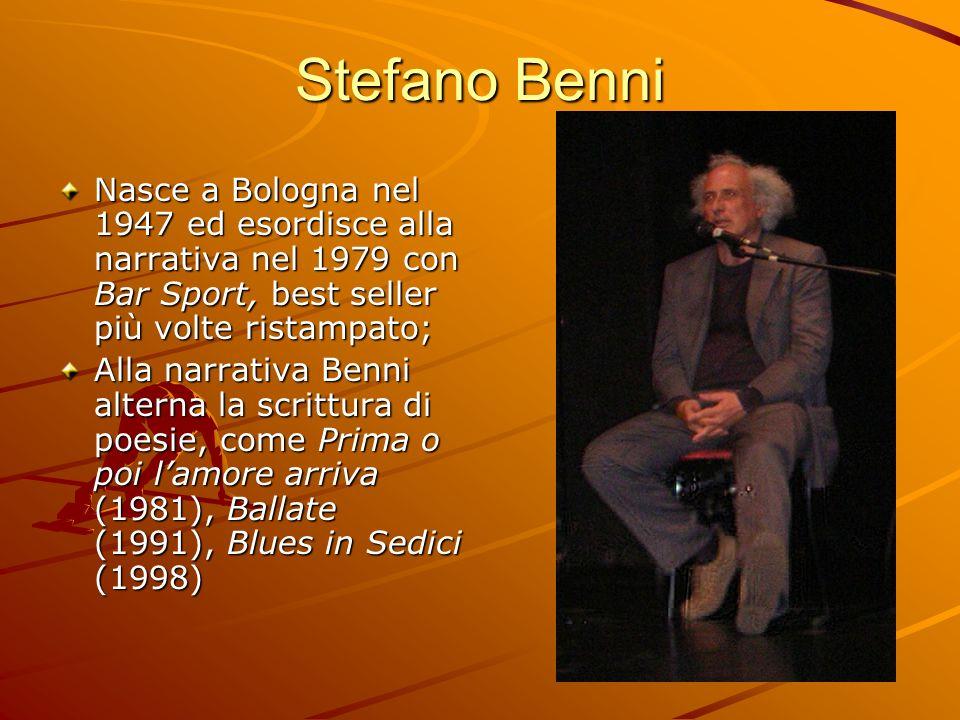 Stefano Benni Nasce a Bologna nel 1947 ed esordisce alla narrativa nel 1979 con Bar Sport, best seller più volte ristampato;