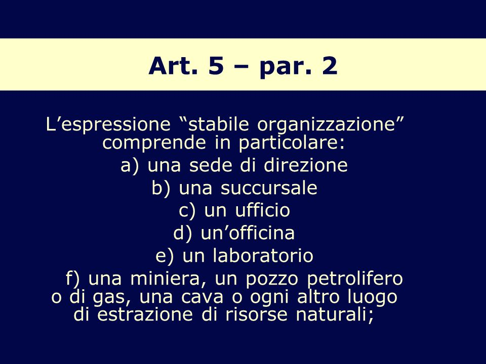 Art. 5 – par. 2 L'espressione stabile organizzazione comprende in particolare: a) una sede di direzione.