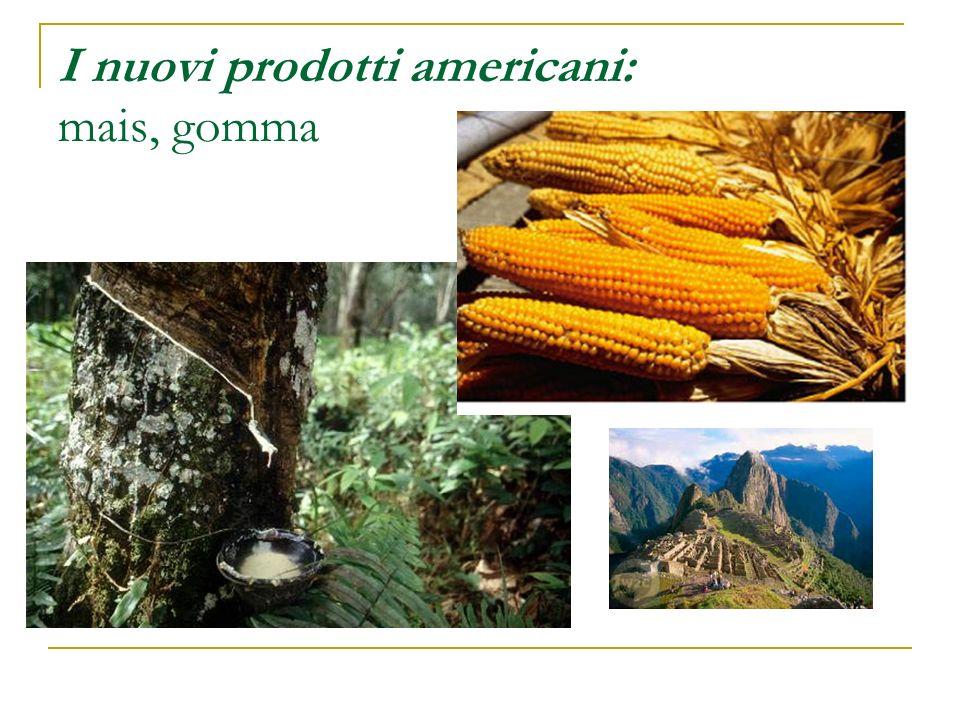 I nuovi prodotti americani: mais, gomma