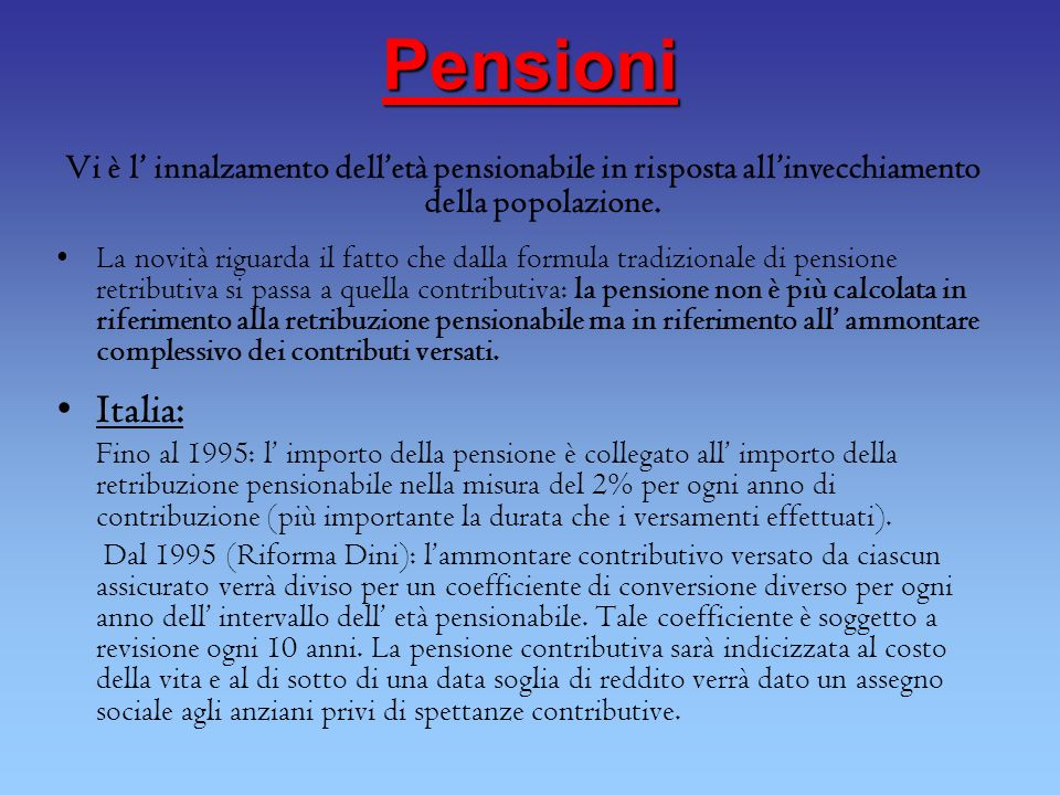 Pensioni Vi è l' innalzamento dell'età pensionabile in risposta all'invecchiamento della popolazione.