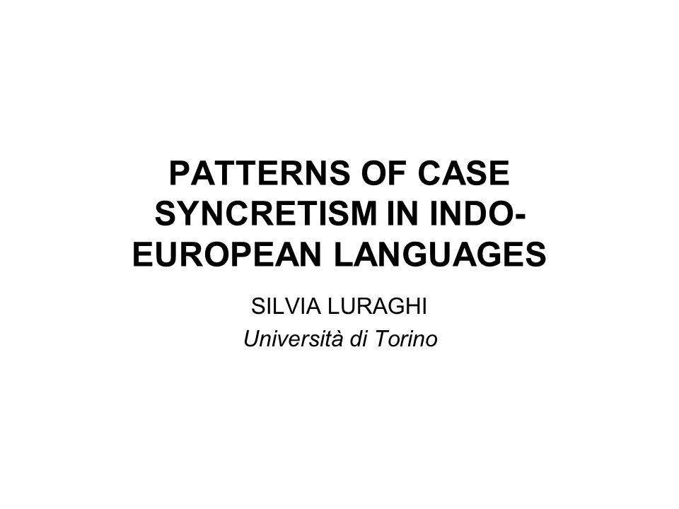 PATTERNS OF CASE SYNCRETISM IN INDO-EUROPEAN LANGUAGES