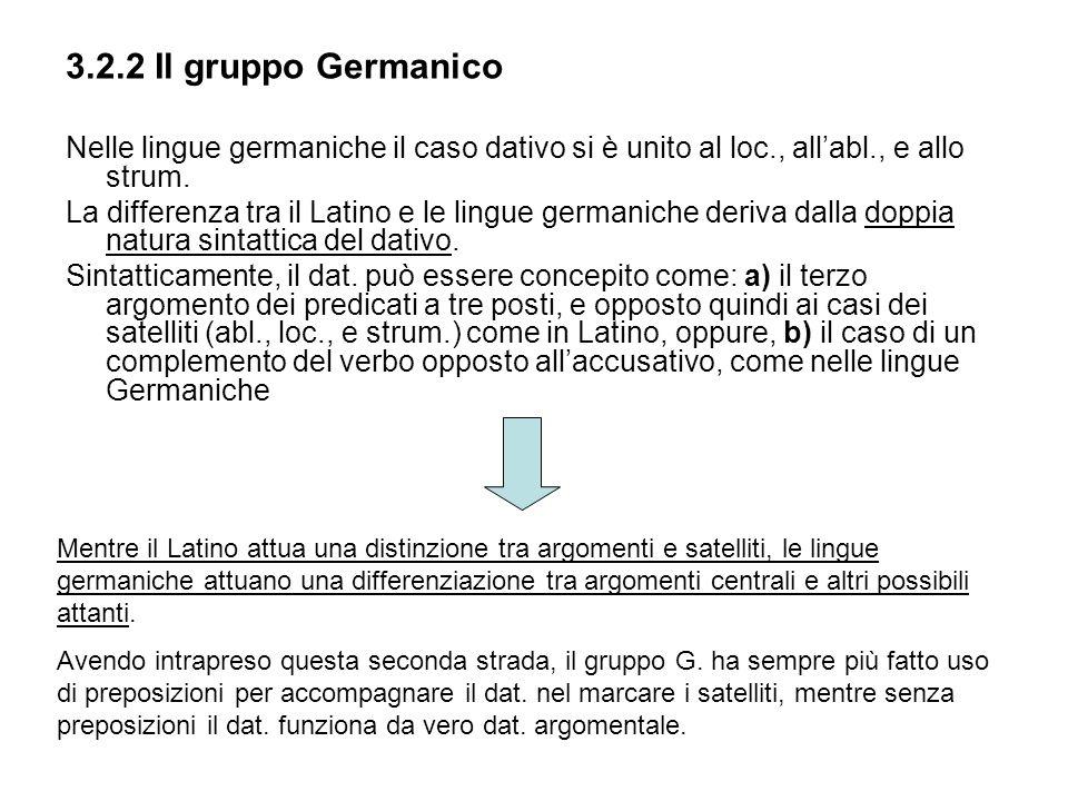 3.2.2 Il gruppo GermanicoNelle lingue germaniche il caso dativo si è unito al loc., all'abl., e allo strum.