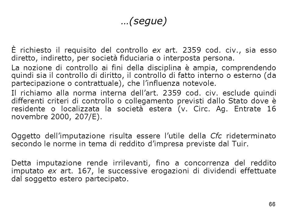…(segue)È richiesto il requisito del controllo ex art. 2359 cod. civ., sia esso diretto, indiretto, per società fiduciaria o interposta persona.