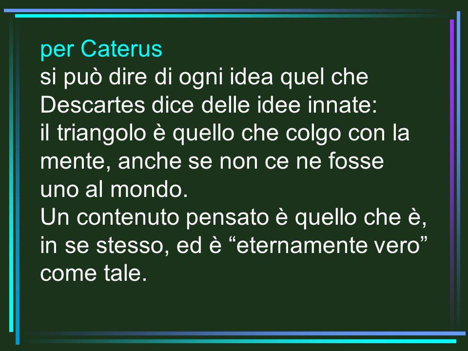 per Caterus si può dire di ogni idea quel che Descartes dice delle idee innate: