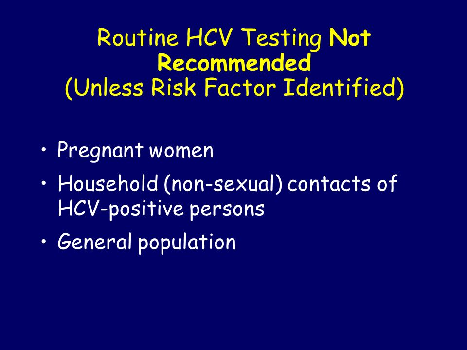 Routine HCV Testing Not Recommended (Unless Risk Factor Identified)