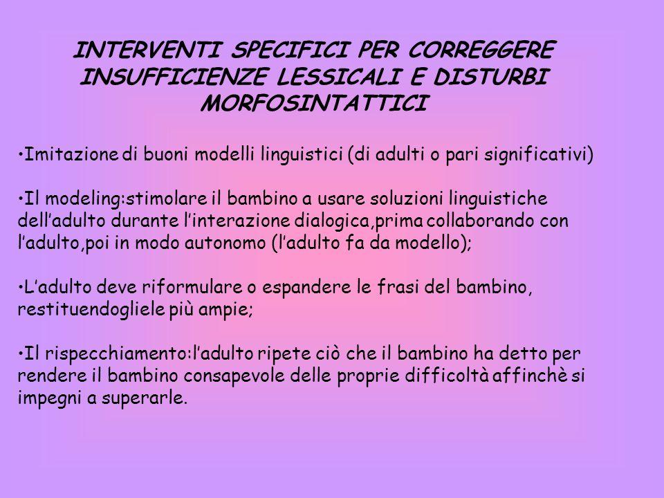 INTERVENTI SPECIFICI PER CORREGGERE INSUFFICIENZE LESSICALI E DISTURBI MORFOSINTATTICI
