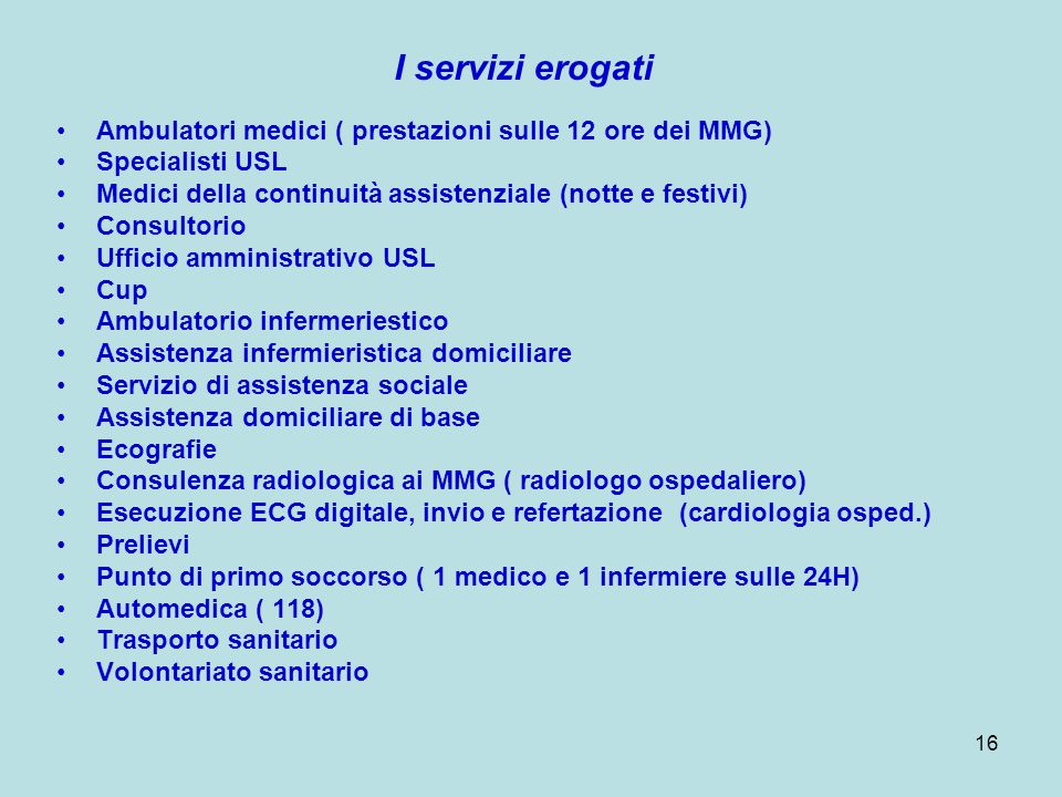 I servizi erogati Ambulatori medici ( prestazioni sulle 12 ore dei MMG) Specialisti USL. Medici della continuità assistenziale (notte e festivi)