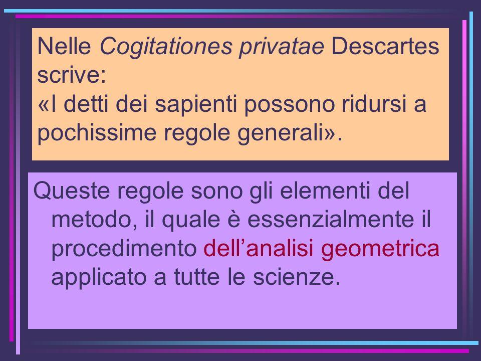 Nelle Cogitationes privatae Descartes scrive: «I detti dei sapienti possono ridursi a pochissime regole generali».