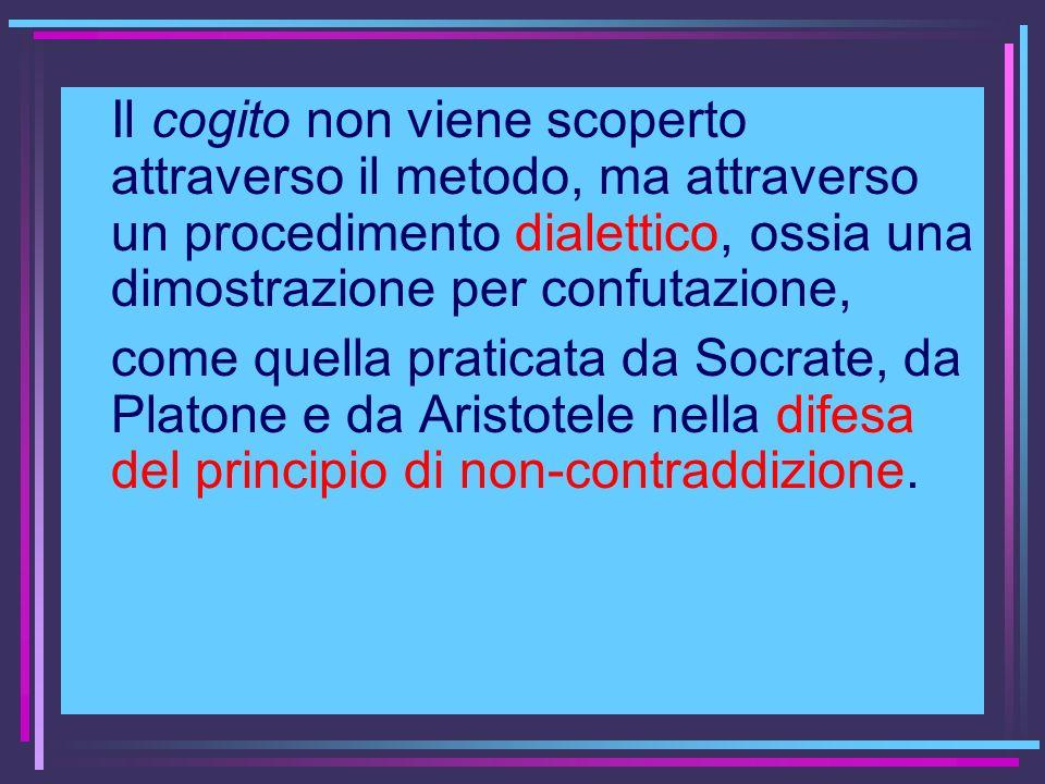 Il cogito non viene scoperto attraverso il metodo, ma attraverso un procedimento dialettico, ossia una dimostrazione per confutazione,