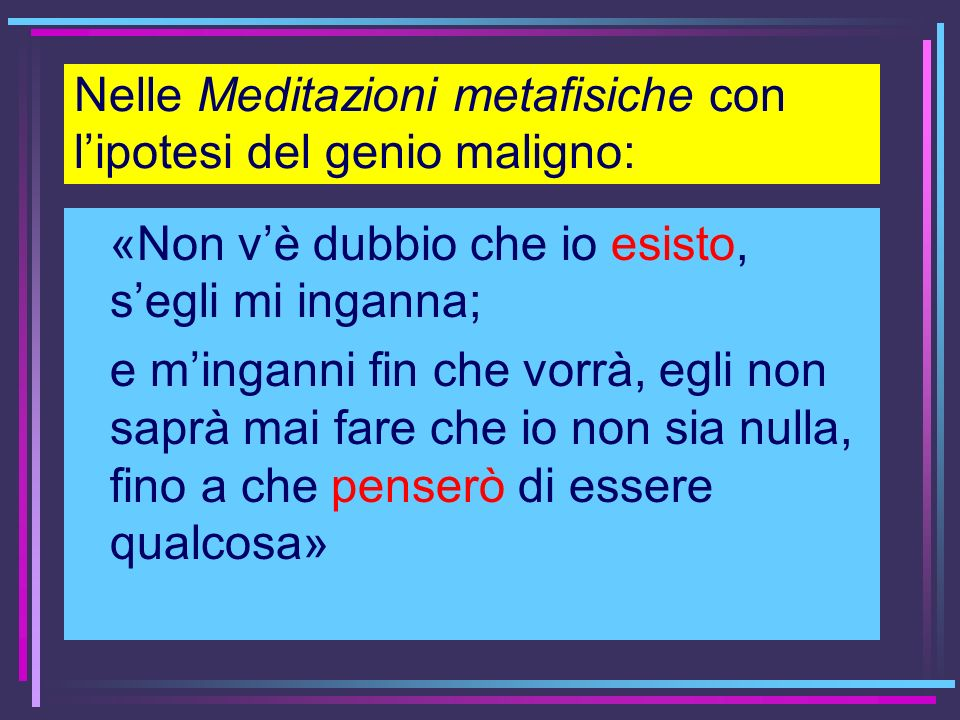 Nelle Meditazioni metafisiche con l'ipotesi del genio maligno:
