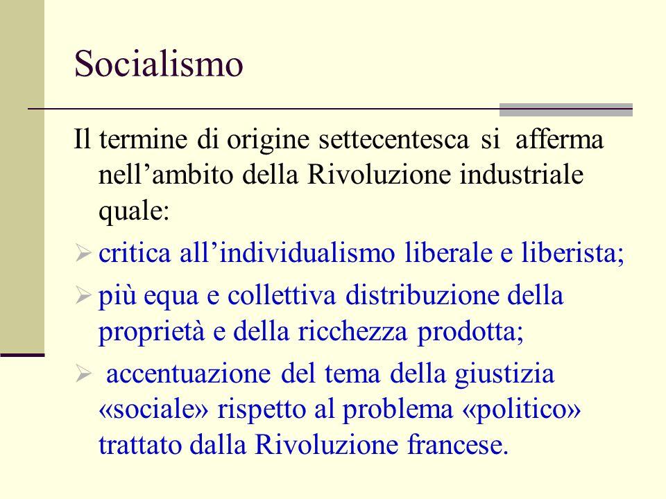 Socialismo Il termine di origine settecentesca si afferma nell'ambito della Rivoluzione industriale quale: