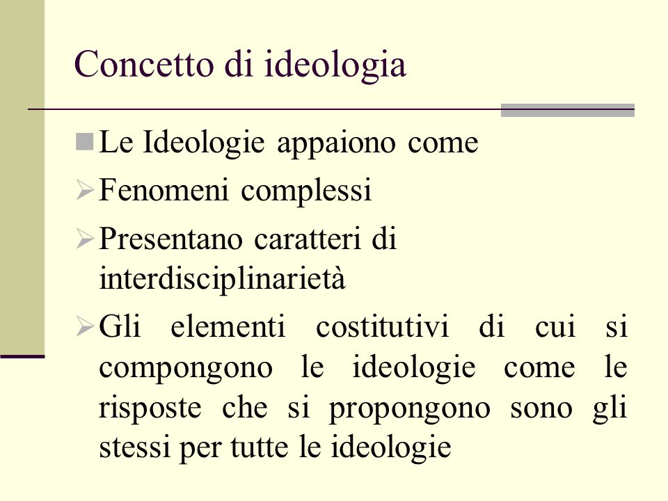 Concetto di ideologia Le Ideologie appaiono come Fenomeni complessi