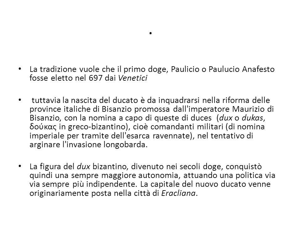 . La tradizione vuole che il primo doge, Paulicio o Paulucio Anafesto fosse eletto nel 697 dai Venetici.