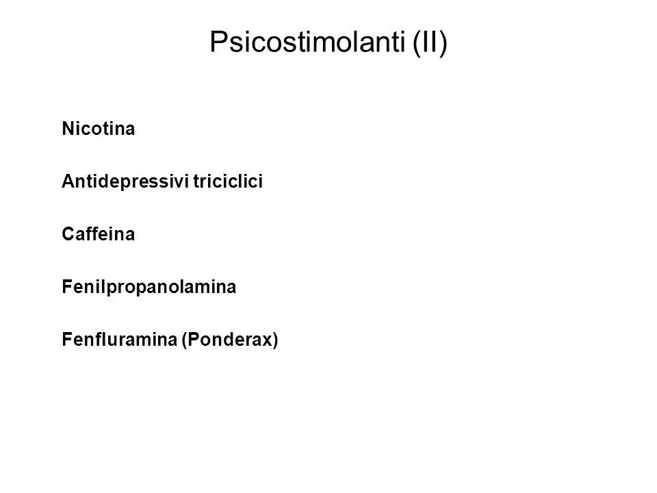 Psicostimolanti (II) Nicotina Antidepressivi triciclici Caffeina