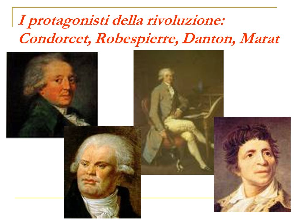 I protagonisti della rivoluzione: Condorcet, Robespierre, Danton, Marat