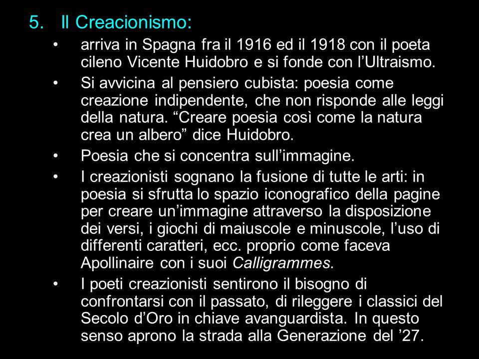 Il Creacionismo: arriva in Spagna fra il 1916 ed il 1918 con il poeta cileno Vicente Huidobro e si fonde con l'Ultraismo.