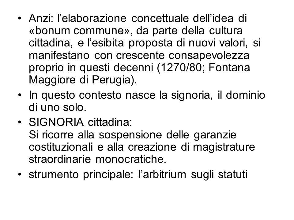 Anzi: l'elaborazione concettuale dell'idea di «bonum commune», da parte della cultura cittadina, e l'esibita proposta di nuovi valori, si manifestano con crescente consapevolezza proprio in questi decenni (1270/80; Fontana Maggiore di Perugia).
