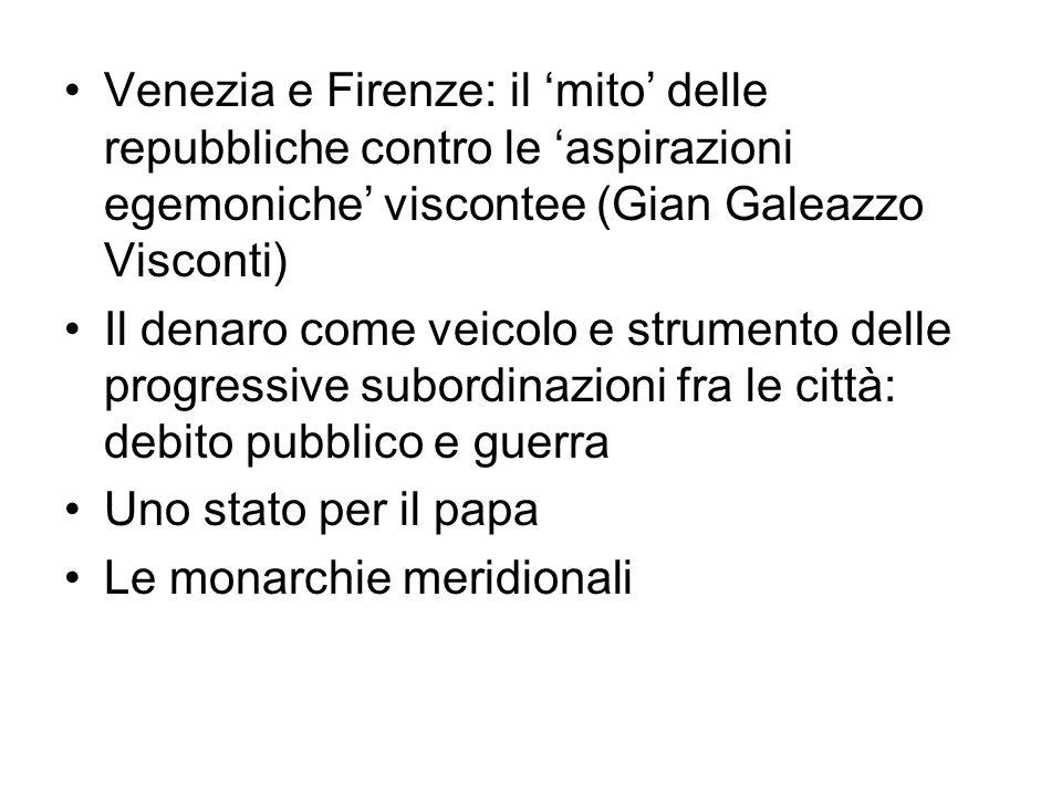 Venezia e Firenze: il 'mito' delle repubbliche contro le 'aspirazioni egemoniche' viscontee (Gian Galeazzo Visconti)