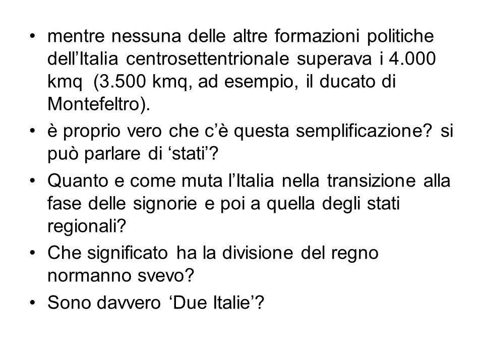 mentre nessuna delle altre formazioni politiche dell'Italia centrosettentrionale superava i 4.000 kmq (3.500 kmq, ad esempio, il ducato di Montefeltro).