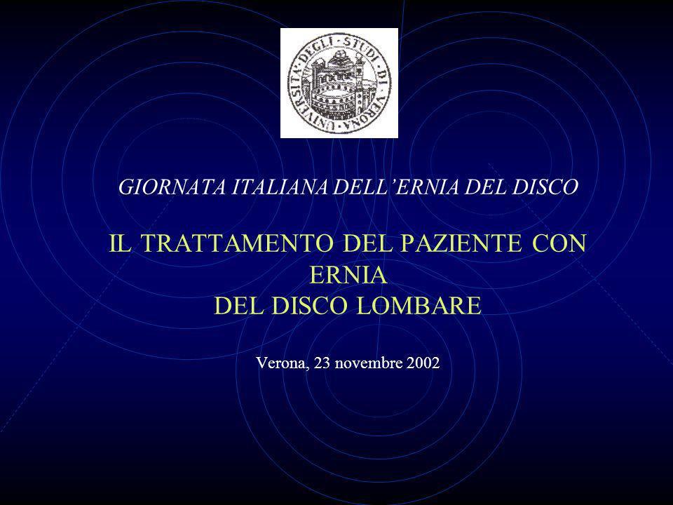 GIORNATA ITALIANA DELL'ERNIA DEL DISCO IL TRATTAMENTO DEL PAZIENTE CON ERNIA DEL DISCO LOMBARE Verona, 23 novembre 2002