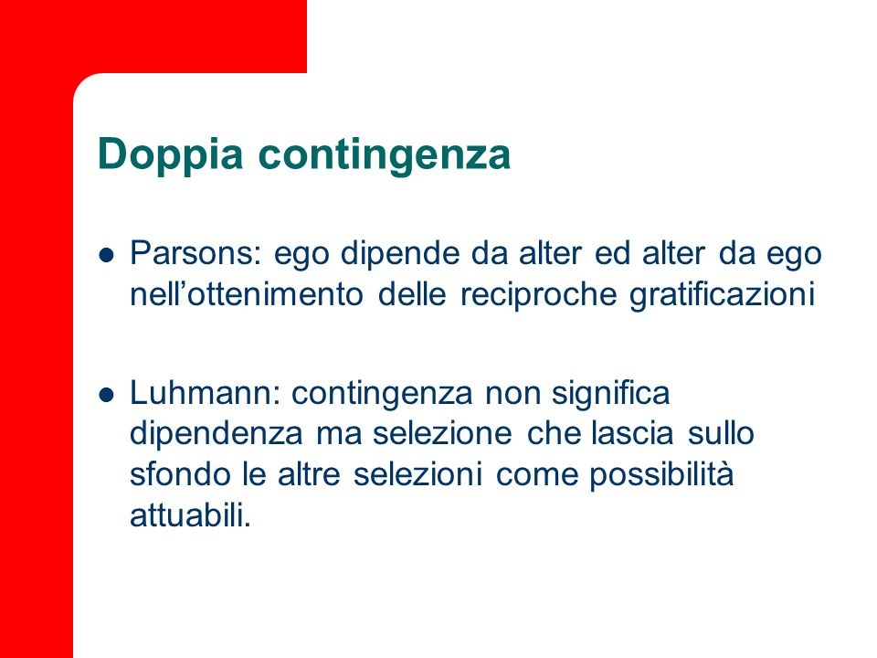 Doppia contingenzaParsons: ego dipende da alter ed alter da ego nell'ottenimento delle reciproche gratificazioni.
