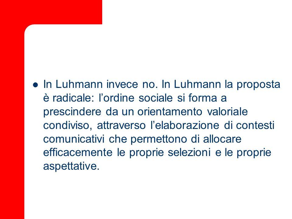 In Luhmann invece no.
