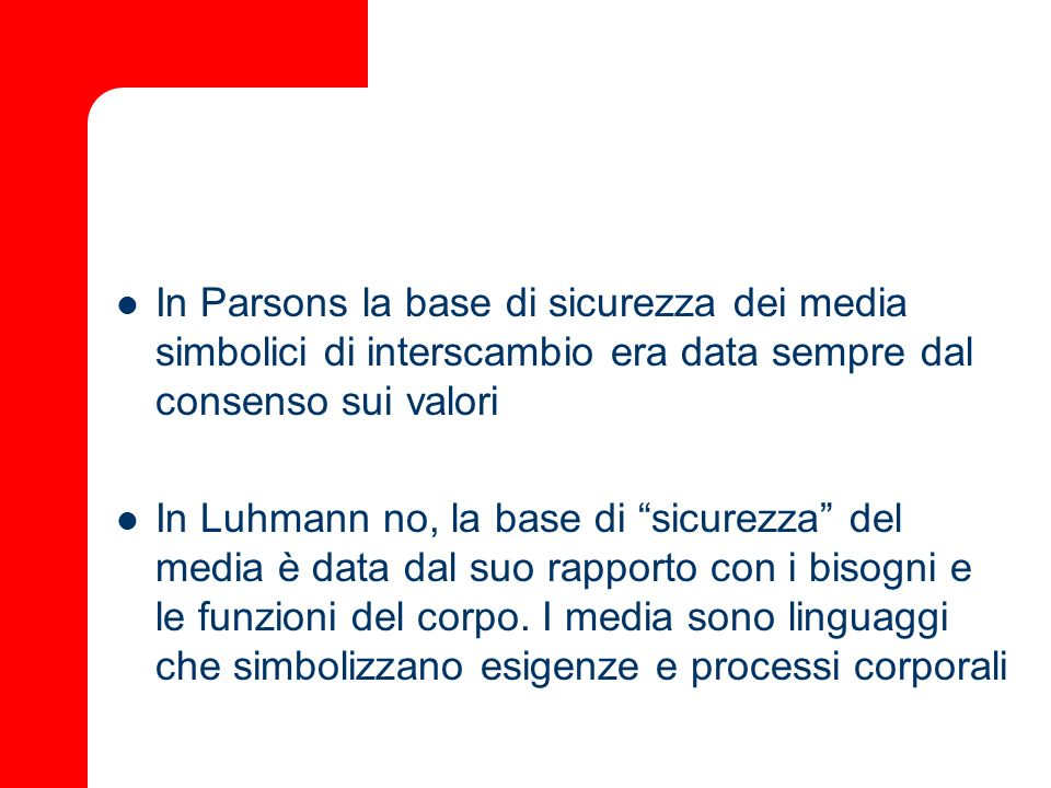 In Parsons la base di sicurezza dei media simbolici di interscambio era data sempre dal consenso sui valori