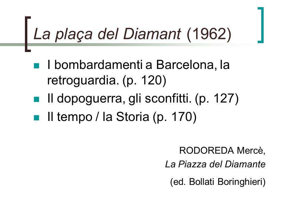 La plaça del Diamant (1962) I bombardamenti a Barcelona, la retroguardia. (p. 120) Il dopoguerra, gli sconfitti. (p. 127)