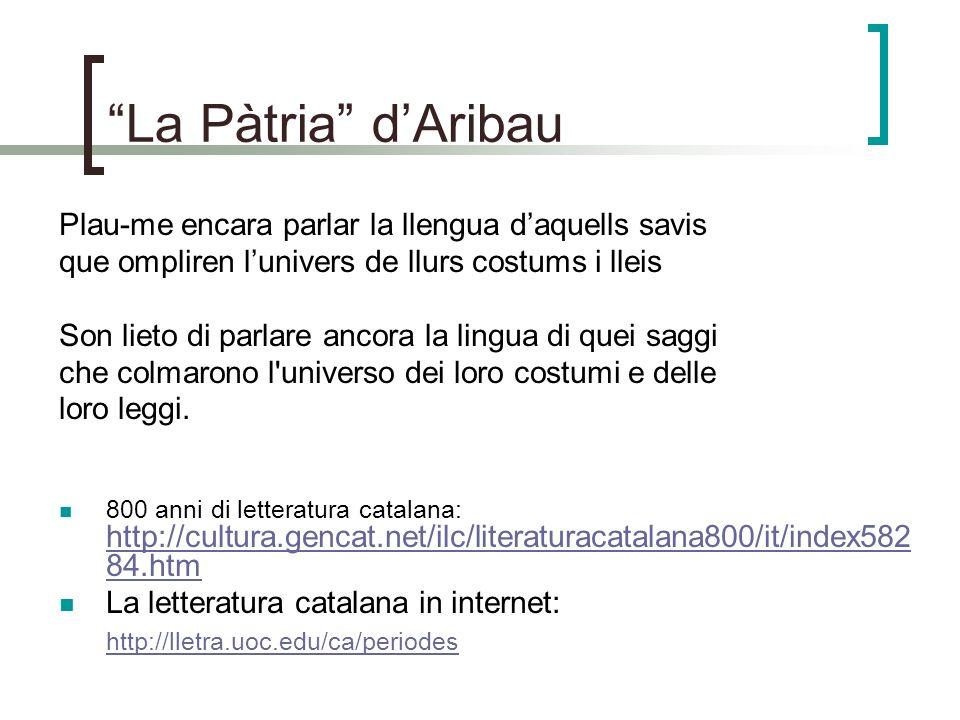 La Pàtria d'Aribau Plau-me encara parlar la llengua d'aquells savis