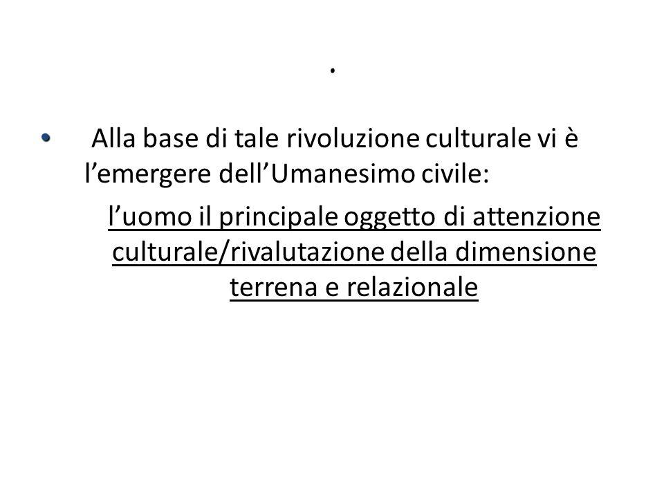 . Alla base di tale rivoluzione culturale vi è l'emergere dell'Umanesimo civile: