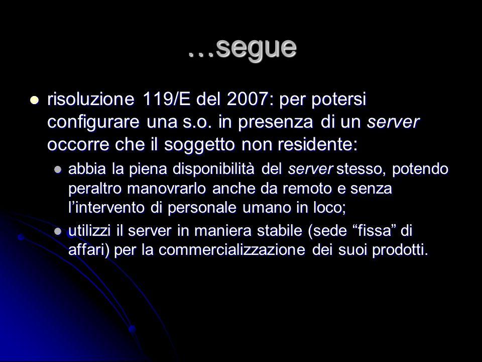…segue risoluzione 119/E del 2007: per potersi configurare una s.o. in presenza di un server occorre che il soggetto non residente: