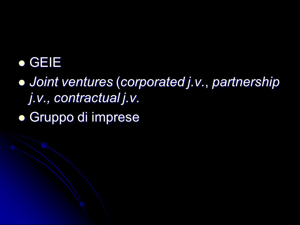GEIE Joint ventures (corporated j.v., partnership j.v., contractual j.v. Gruppo di imprese