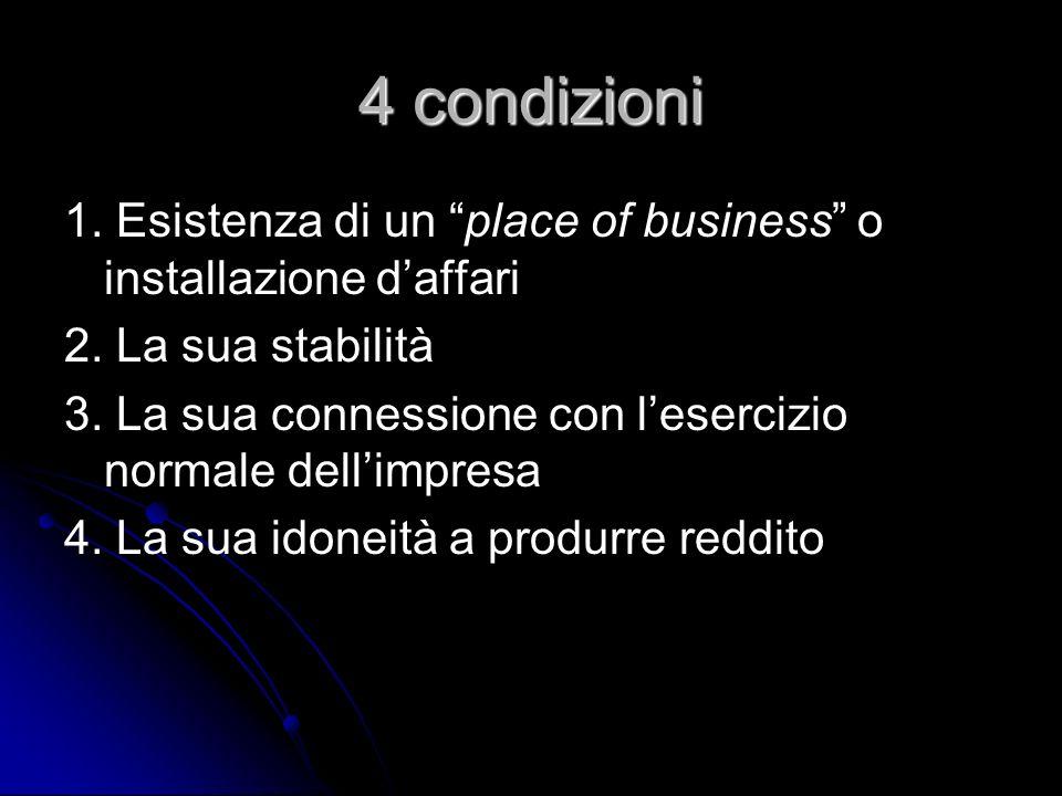 4 condizioni 1. Esistenza di un place of business o installazione d'affari. 2. La sua stabilità.