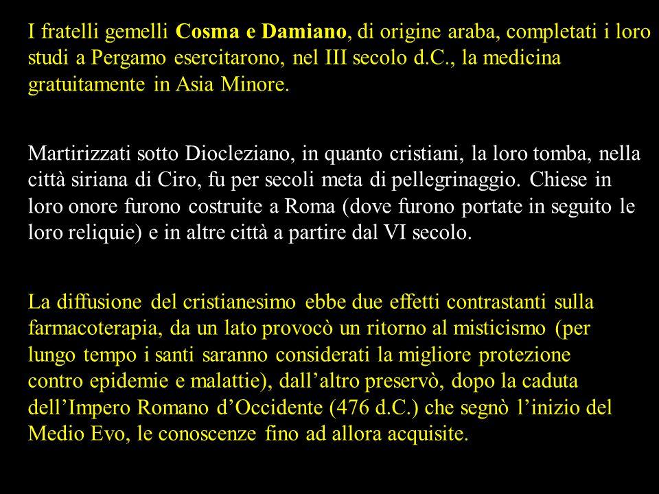 I fratelli gemelli Cosma e Damiano, di origine araba, completati i loro studi a Pergamo esercitarono, nel III secolo d.C., la medicina gratuitamente in Asia Minore.