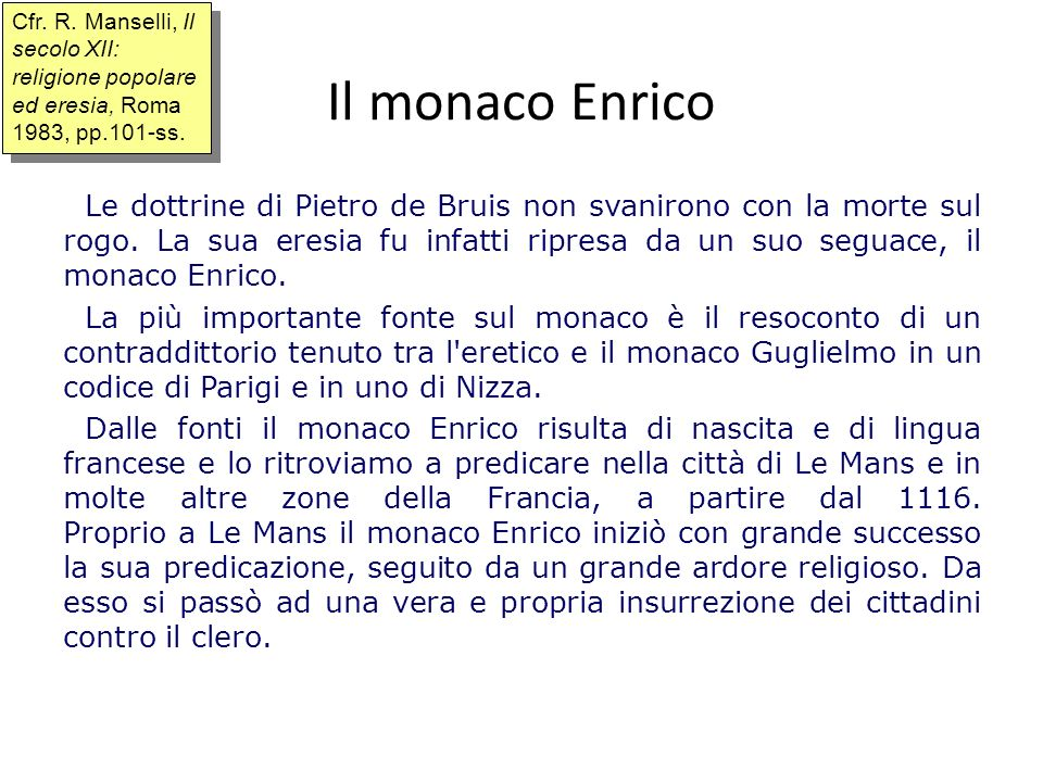 Cfr. R. Manselli, Il secolo XII: religione popolare ed eresia, Roma 1983, pp.101-ss.