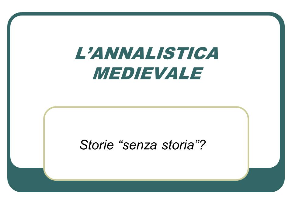 L'ANNALISTICA MEDIEVALE