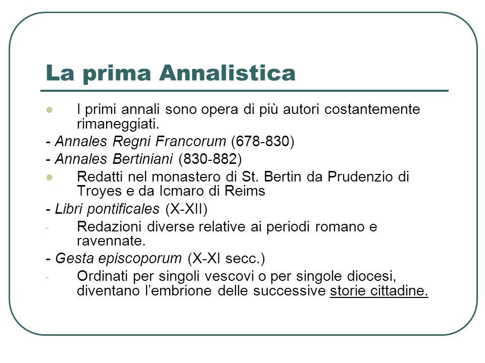 La prima Annalistica I primi annali sono opera di più autori costantemente rimaneggiati. - Annales Regni Francorum (678-830)