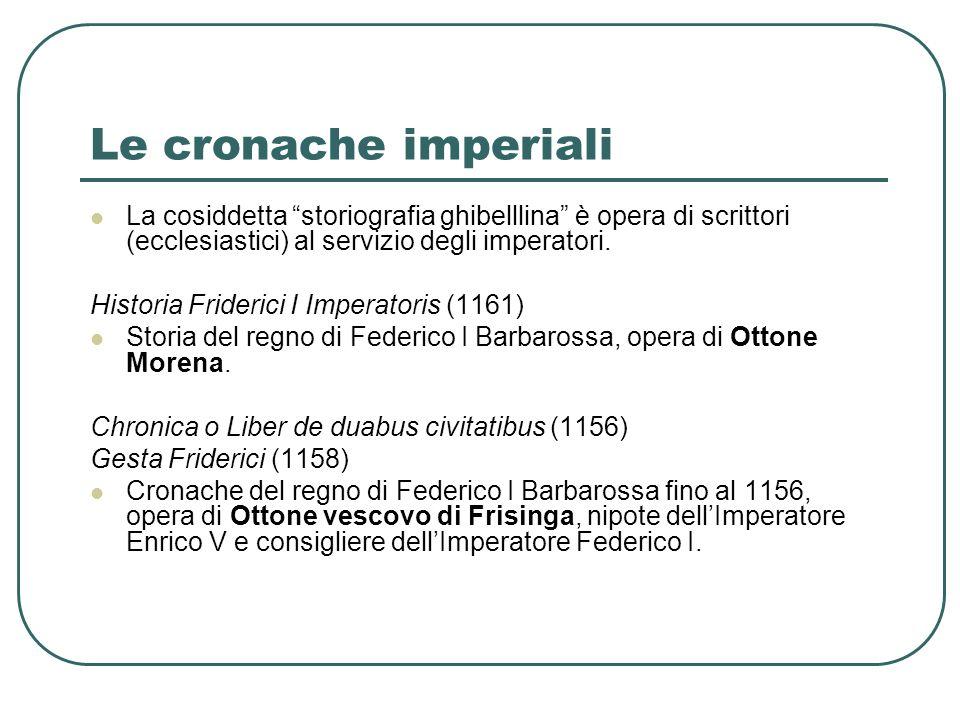 Le cronache imperiali La cosiddetta storiografia ghibelllina è opera di scrittori (ecclesiastici) al servizio degli imperatori.