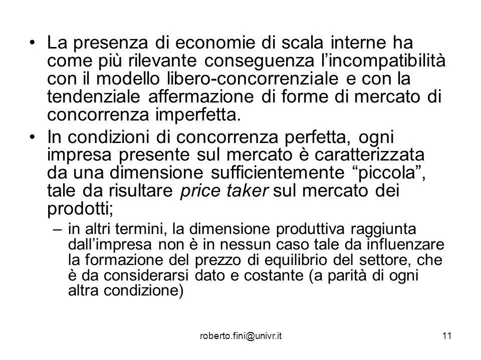 La presenza di economie di scala interne ha come più rilevante conseguenza l'incompatibilità con il modello libero-concorrenziale e con la tendenziale affermazione di forme di mercato di concorrenza imperfetta.
