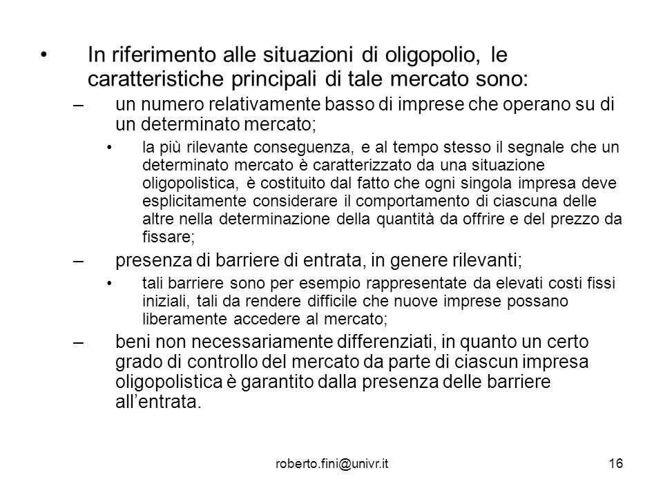 In riferimento alle situazioni di oligopolio, le caratteristiche principali di tale mercato sono: