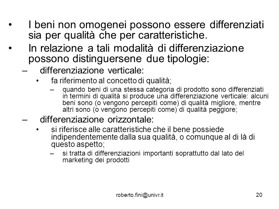 I beni non omogenei possono essere differenziati sia per qualità che per caratteristiche.