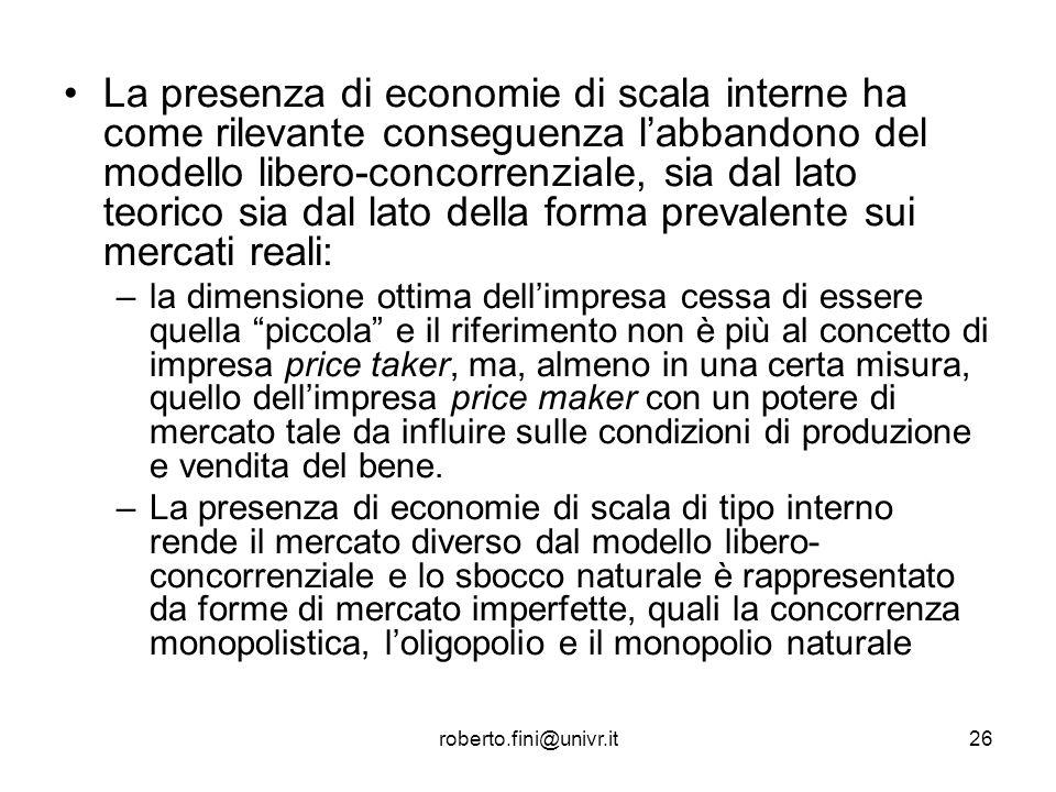 La presenza di economie di scala interne ha come rilevante conseguenza l'abbandono del modello libero-concorrenziale, sia dal lato teorico sia dal lato della forma prevalente sui mercati reali: