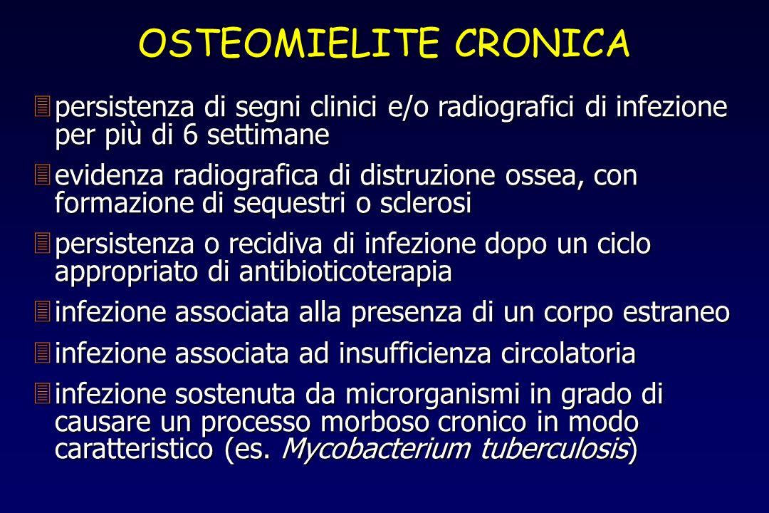 OSTEOMIELITE CRONICA persistenza di segni clinici e/o radiografici di infezione per più di 6 settimane.