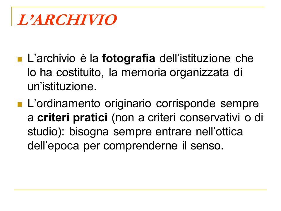 L'ARCHIVIO L'archivio è la fotografia dell'istituzione che lo ha costituito, la memoria organizzata di un'istituzione.