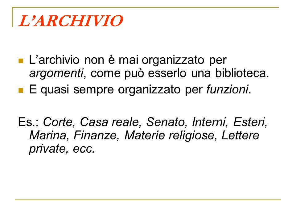 L'ARCHIVIO L'archivio non è mai organizzato per argomenti, come può esserlo una biblioteca. E quasi sempre organizzato per funzioni.