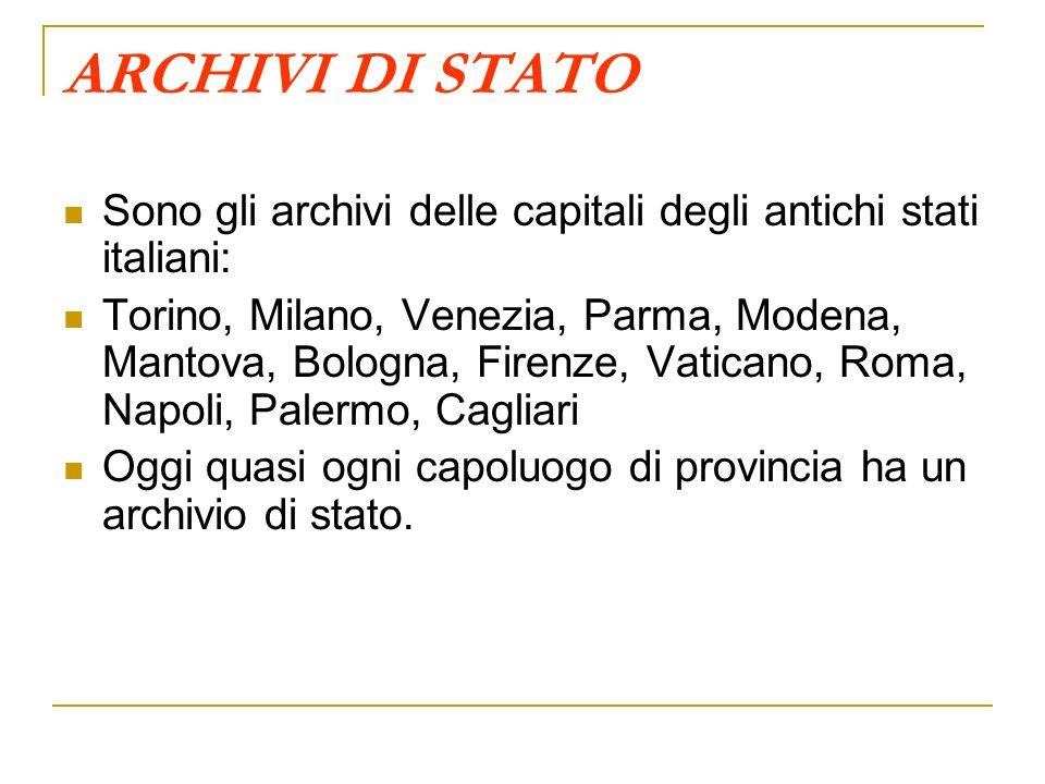 ARCHIVI DI STATO Sono gli archivi delle capitali degli antichi stati italiani: